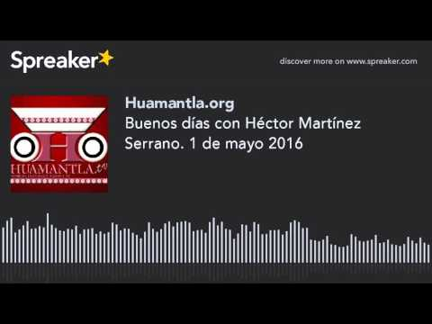 Buenos días con Héctor Martínez Serrano. 1 de mayo 2016