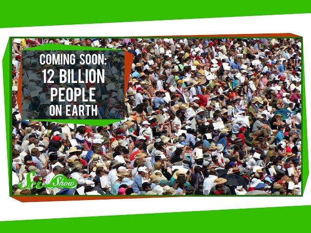 Coming Soon: 12 Billion People on Earth