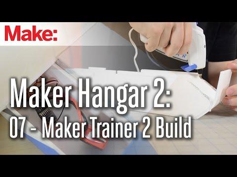 Maker Hangar 2 ep7: Maker Trainer 2Build
