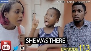 Download SHE WAS THERE (Mark Angel Comedy) (Episode 113) 3Gp Mp4