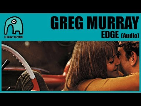 GREG MURRAY - Edge [Audio]