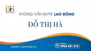Phỏng vấn Skype lao động Đỗ Thị Hà- Cổng thông tin tư vấn xuất khẩu lao động Bảo Minh