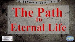 The Path to Eternal Life - Torah Apologetics - S1 E1