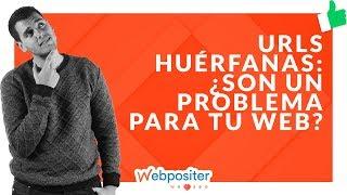 🥇🥇 URLs Huérfanas: Te explicamos PASO A PASO cómo ELIMINARLAS 🥇🥇
