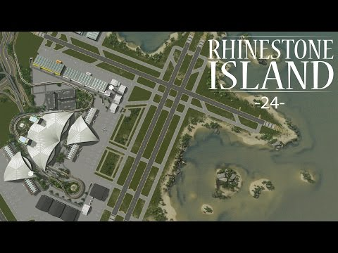 "Cities Skylines - Rhinestone Island [PART 24] ""Completing the Airport!"""