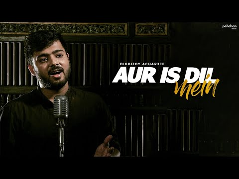 Aur Is Dil Mein Kya Rakha Hai - Unplugged Cover | Digbijoy Acharjee
