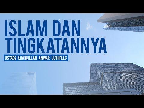 Islam dan Tingkatannya - Ustadz Khairullah Anwar Luthfi, Lc