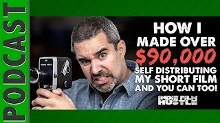 How I Made Over $90,000 Selling my Short Film - IFH 024