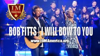 Watch Bob Fitts I Will Bow To You video