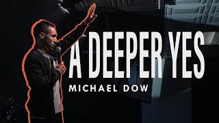 A Deeper Yes | Michael Dow