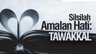 Silsilah Amalan Hati: Tawakkal - Ustadz Ahmad Zainuddin Al-Banjary