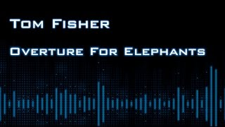 Overture for Elephants - Tom Fisher (Solo Piano Music)