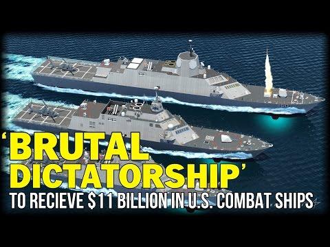 'BRUTAL DICTATORSHIP' TO RECIEVE $11 BILLION IN U.S. COMBAT SHIPS