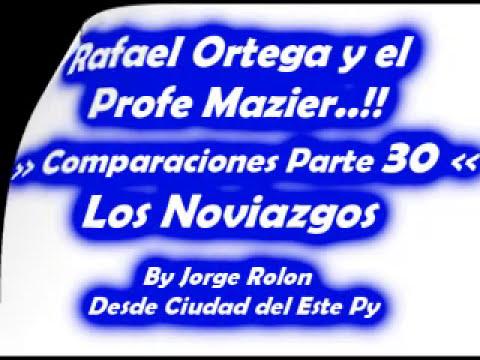30 Rafael Ortega El Cabezon y El Profe - Comparaciones - Los Noviazgos
