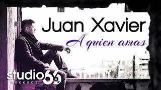 Juan Xavier - A quien amas