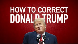 How To Correct Donald Trump In Real Time