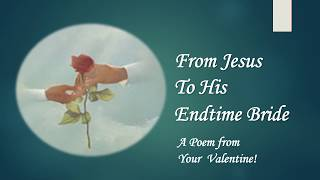 MY VALENTINE A Poem from JESUS to His Endtime Bride!