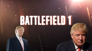If DONALD TRUMP Was In BATTLEFIELD 1 (Trump Battlefield 1 Meme)
