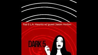 Top 5 LA Haunts (w/ Jason Horton)//Dark 5 | Snarled