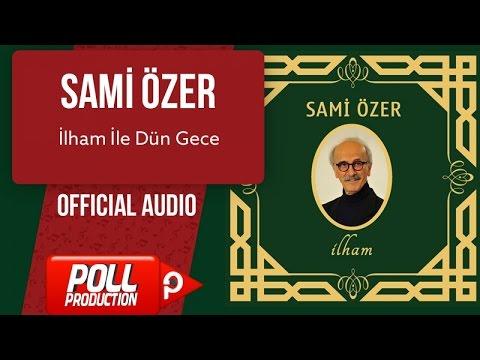 Sami Özer - İlham İle Dün Gece - ( Official Audio )