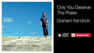 Watch Graham Kendrick Only You Deserve The Praise video