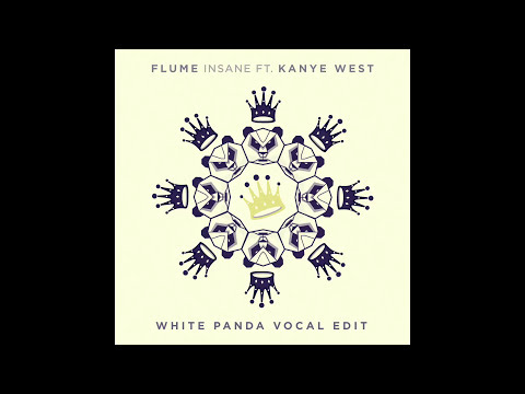 Flume - Insane ft. Kanye West (White Panda Vocal Edit)