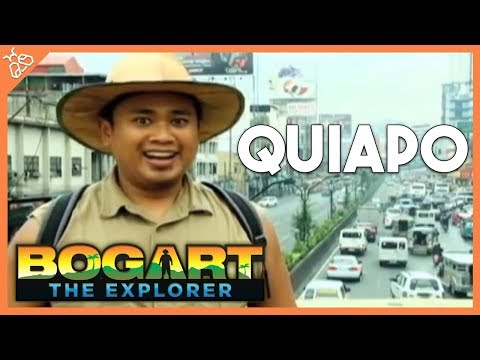 Bogart The Explorer Explores QUIAPO