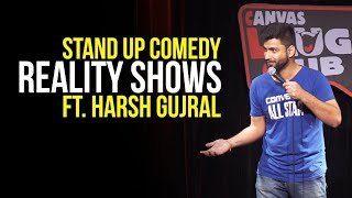 Reality Shows- Stand Up Comedy ft. Harsh Gujral