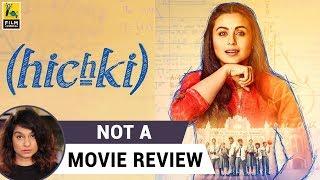 Hichki | Not A Movie Review | Sucharita Tyagi | Film Companion