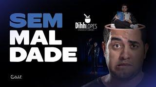 DIHH LOPES - SEM MALDADE - SHOW COMPLETO