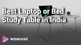 10 Best Laptop or Bed Study Table with Price in India 2019
