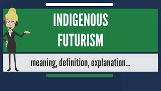What is INDIGENOUS FUTURISM? What does INDIGENOUS FUTURISM mean? INDIGENOUS FUTURISM meaning