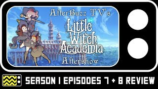 Little Witch Academia Season 1 Episodes 7 & 8 Review & After Show   Afterbuzz TV