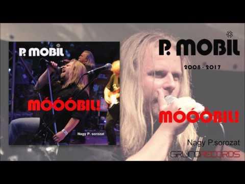P. Mobil - Móóóbil!!! - 2008-2017 - Baranyi évek CD3 (full Album)