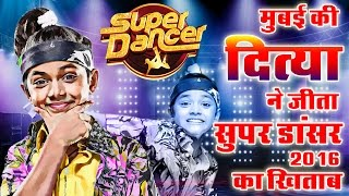 Super Dancer 2016 9 year old Ditya Bhande Wins The Show