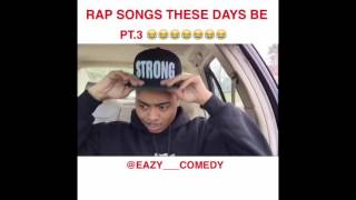 RAP SONGS THESE DAYS BE LIKE COMPILATION