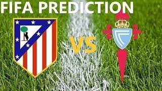 FIFA PREDICTION : ATLETICO MADRID VS CELTA VIGO
