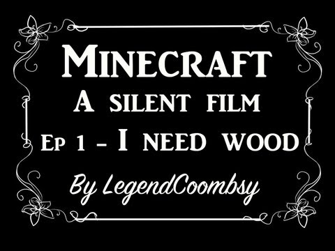 Minecraft - A Silent Film - Episode 1 - I Need Wood!
