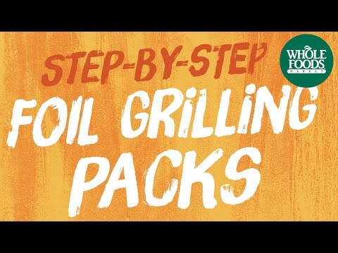 Step-By-Step Foil Grilling Packs | Quick Tips l Whole Foods Market