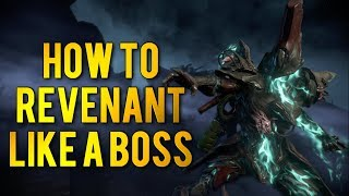 Warframe: HOW TO PLAY REVENANT LIKE A BOSS | Builds & Tips