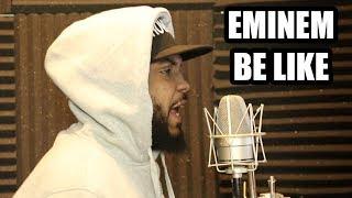 Eminem Be Like 2018