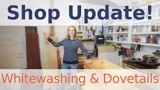 Shop Update - Whitewashing & Dovetailed Drawers