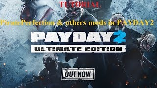 Tutorial - PiratePerfection & other mods in PAYDAY 2 [Latest ver. hotfix]