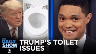 Trump's Dramatic Toilet Talk | The Daily Show
