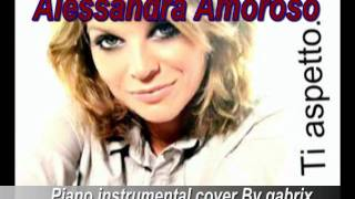 Alessandra Amoroso - Ti aspetto (Piano instrumental Cover By gabrix)