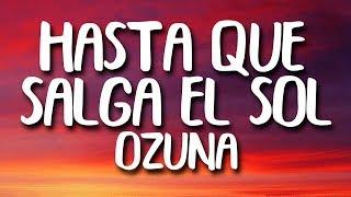 Download lagu Ozuna - Hasta Que Salga el Sol (Letra)