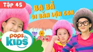 Mầm Chồi Lá Tập 45 - 🙊 Ba Bà Đi Bán Lợn Con 🙊 Ca Nhạc Thiếu Nhi Hay Trên Kênh POPS Kids