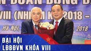 Thứ trưởng Lê Khánh Hải đắc cử Chủ tịch LĐBĐ Việt Nam khóa VIII | VFF Channel