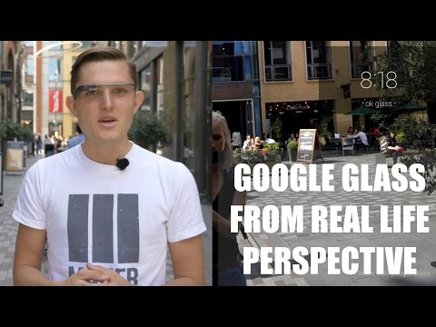 Google Glass From Real Life Perspective - What is it? What do you see? Is it useful?