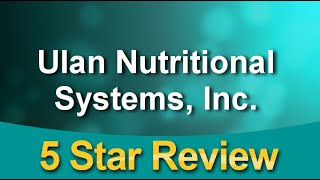 Ulan Nutritional Systems, Inc. Clearwater Superb 5 Star Review by Robert G.